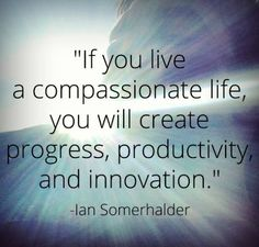 Ian Somerhalder - Quote Compassion