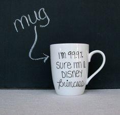 "Coffee Mug - Princess Mug - Black Hand Painted ""I'm 99.9% Sure I'm a Disney Princess"" on a White Coffee Cup - Black and White Mug"