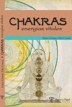 Chakras, energias vitales - Erica Gómez del Corral  Todo individuo posee en su cuerpo siete núcleos energéticos que se relacionan con los distintos aspectos de su vida y que tienen la misión de manejar un tipo particular de energía.