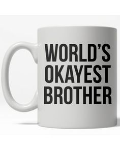 World's Okayest Brother Funny Gifts For Him, Diy Funny, Crazy Dog, Funny Mugs, Brother, Best Gifts, Funny Quotes, Funny Phrases, Funny Cups