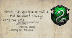 Harry Potter House Quotes | Slytherin | Sometimes you lose a battle.  But mischief always wins the war. | John Green