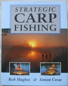 STRATEGIC CARP FISHING Rob Hughes and Simon Crow. Profusely illustrated with photos - many in colour - and diagrams, this book is written for the angler of today; it is a publication that should be on the bookshelf of all carp and specialist anglers