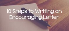 10 Steps to Writing an Encouraging Letter