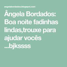 Ângela Bordados: Boa noite fadinhas lindas,trouxe para ajudar vocês ...bjkssss Beautiful Fairies, Nighty Night, The Voice