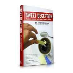 Sweet Deception by Dr. Joseph Mercola reveals how the FDA covered up the shocking truth about aspartame and artificial sweeteners like Splenda and Nutrasweet. http://products.mercola.com/sweet-deception/