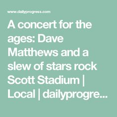 A concert for the ages: Dave Matthews and a slew of stars rock Scott Stadium | Local | dailyprogress.com