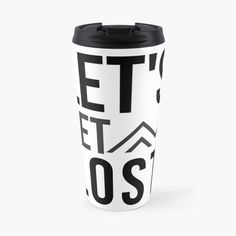 'Let's Get Lost - in mountains' Travel Mug by RIVEofficial Camping Friends, Lets Get Lost, Travel Mug, Adventure Travel, Climbing, Hiking, Mountain, Phone Cases, Trends