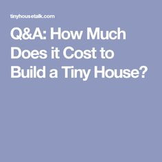 Q&A: How Much Does it Cost to Build a Tiny House?