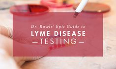 Dr. Bill Rawls' Epic Guide to Lyme Disease and Coinfection Testing