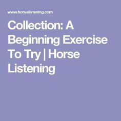 Collection: A Beginning Exercise To Try | Horse Listening
