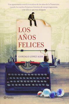 Los años felices es la crónica del cambio económico, social y político sufrido por España durante las cuatro últimas décadas. #GonzaloLopezAlba
