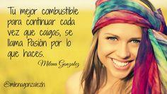 Tu mejor combustible para continuar cada vez que caigas se llama #pasion por lo que haces. Milena Gonzalez