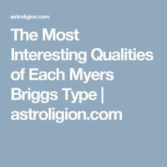The Most Interesting Qualities of Each Myers Briggs Type | astroligion.com