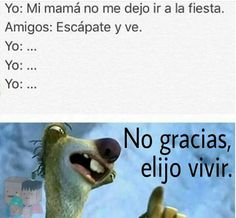 Translation: Me: my mom won't let me go to the party My friends: Sneak out and go Me:.No thanks, I chose life (Original translation. Sorry if I screwed up) Funny Images, Funny Pictures, Art Quotes Funny, Mexican Memes, Funny Spanish Memes, Clean Memes, Lol So True, Funny Fails, Best Memes