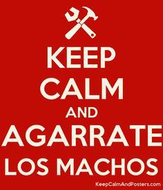 KEEP CALM AND AGARRATE LOS MACHOS