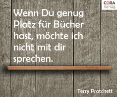 """If you have enough book space, I don't want to talk to you."" Terry Pratchett #buch #lesen #zitat"