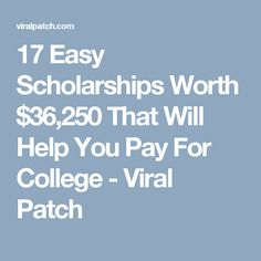 17 Easy Scholarships Worth $36,250 That Will Help You Pay For College - Viral Patch