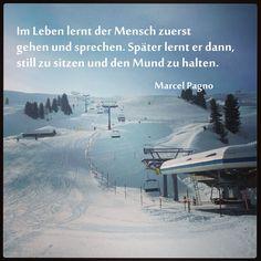 Im Leben lernt der Mensch zuerst gehen und sprechen. Später lernt er dann, still zu sitzen und den Mund zu halten. – Marcel Pagnol