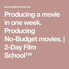 Producing a movie in one week. Producing No-Budget movies. | 2-Day Film School™