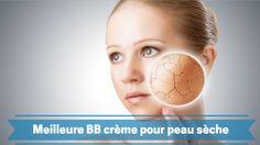 Meilleure BB crème pour peau séche. une liste des meilleures Bb crème que vous pouvez utiliser si vous avez une peau séche