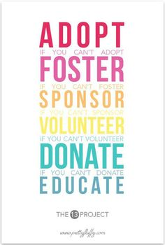 For those waiting to adopt and foster don't forget you can also sponsor, volunteer, donate, educate, and advocate.