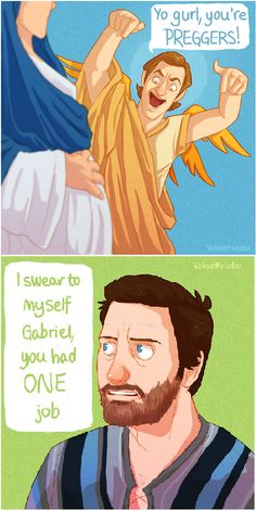 "I have imagined this so many times...lol < Same. I always wanted to know what ""our"" Gabe would say to the Virgin Mary. Well done."