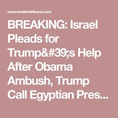 BREAKING: Israel Pleads for Trump's Help After Obama Ambush, Trump Call Egyptian President and Changes EVERYTHING