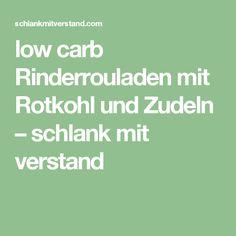 low carb Rinderrouladen mit Rotkohl und Zudeln – schlank  mit  verstand