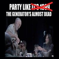 Party like the generator's almost dead!