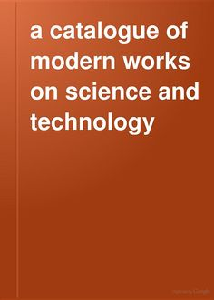 """A Catalogue of Modern Works on Science and Technology, 16th Ed."" - Chapman and Hall, 1887, 126 pp."