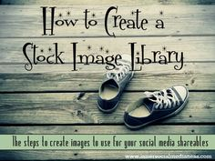 How to Create a Stock Image Library - check out these easy steps that anyone can do to help you create images to use for your social media shareables.