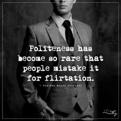 Politeness has become so rare that people mistake it for flirtation. Good Life Quotes, Real Quotes, Fact Quotes, Wise Quotes, Funny Quotes, Flirting Humor, Flirting Quotes, Thought Cloud, Dating Sites For Professionals