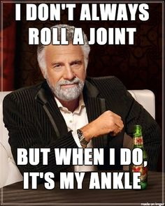 I don't always roll a joint....