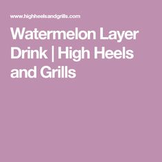 Watermelon Layer Drink | High Heels and Grills