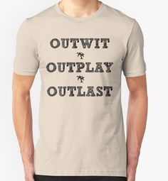 Survivor Outwit Outplay Outlast by pic-z-tees