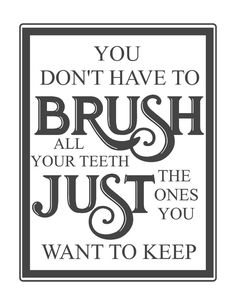 Free Vintage Bathroom PrintableYou Don't have to brush all your teeth just the ones you want to keep-farmhouse printable-funny bathroom saying.jpg