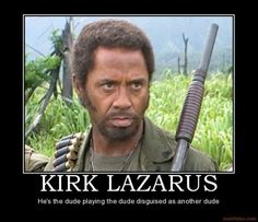 Tropic Thunder: Our last movie….i think we got around 6 months worth of continuous laughs out of this one