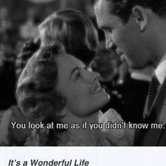 """You look at me as if you didn't know me"" It's a Wonderful Life - Movie Quotes"