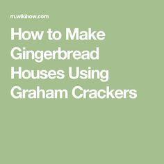 How to Make Gingerbread Houses Using Graham Crackers