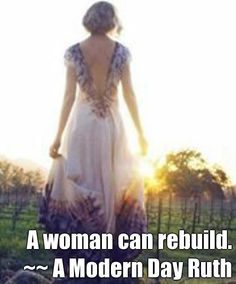 A woman can rebuild. ~~ A Modern Day Ruth (courtesy of @Pinstamatic http://pinstamatic.com)
