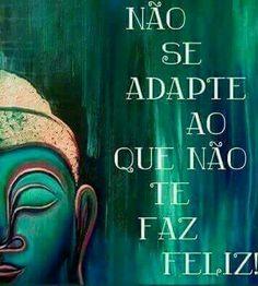Não se adapte ao que não te faz feliz.