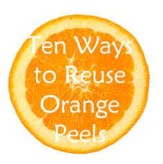 10 Ways to Use Reuse Orange Peels #savingmoney #frugal #green