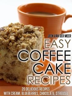 Easy Coffee Cake Recipes - 20 Delicious Recipes with Cream, Blueberries, Chocolate, Streusel