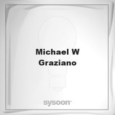 Michael W Graziano: Page about Michael W Graziano #member #website #sysoon #about