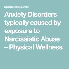 Anxiety Disorders typically caused by exposure to Narcissistic Abuse – Physical Wellness