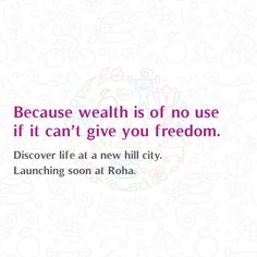 Because wealth is of no use if it can't give you freedom. Discover life at a new hill city. Launching soon at Roha. #Health #Hillcity #Roha #Comingsoon #Launch #Wealth #Freedom