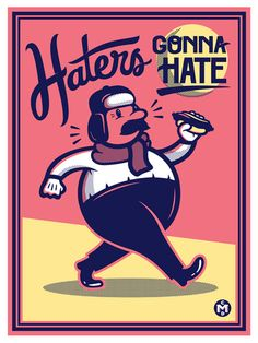Haters Gonna Hate by Christopher Monro DeLorenzo