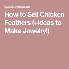 How to Sell Chicken Feathers (+Ideas to Make Jewelry!)