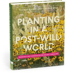 $28; Planting in a Post-Wild World: Designing Plant Communities for Resilient Landscapes from Timber Press