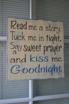"A quote for sleeping children. ""Read Me A Story Tuck Me In Tight Say A Sweet Prayer And Kiss Me Goodnight"". Primitive Wood Signs, Primitive Crafts, Wooden Signs, Primitive Sayings, Cute Signs, Diy Signs, Sign Quotes, Cute Quotes, Pallet Crafts"